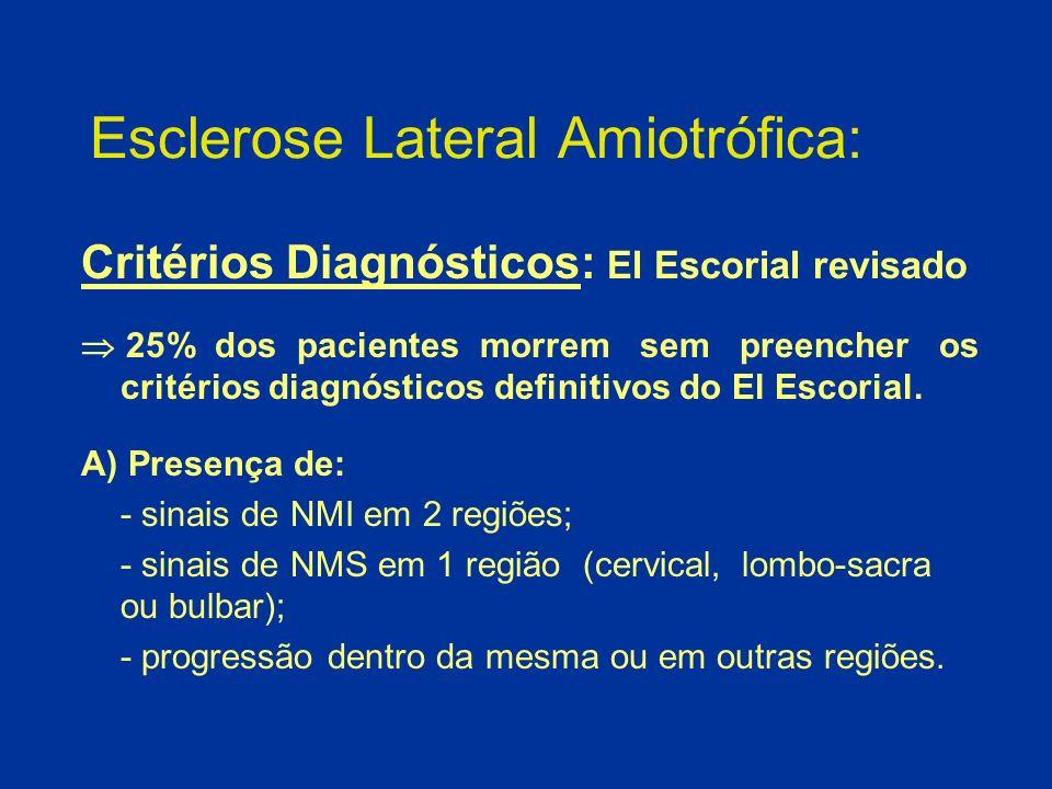 Esclerose Lateral Amiotrófica: Critérios Diagnósticos: El Escorial revisado 25% dos pacientes morrem sem preencher os critérios diagnósticos definitiv