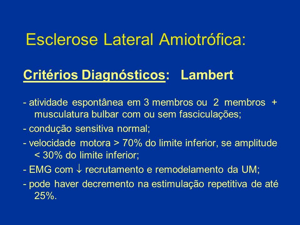 Esclerose Lateral Amiotrófica: Critérios Diagnósticos: Lambert - atividade espontânea em 3 membros ou 2 membros + musculatura bulbar com ou sem fascic