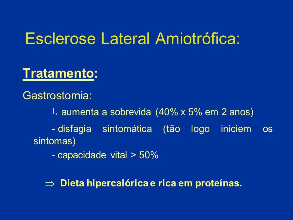 Esclerose Lateral Amiotrófica: Tratamento: Gastrostomia: aumenta a sobrevida (40% x 5% em 2 anos) - disfagia sintomática (tão logo iniciem os sintomas