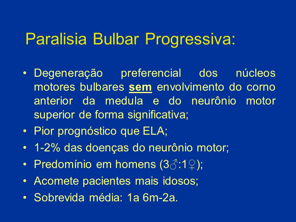Paralisia Bulbar Progressiva: Degeneração preferencial dos núcleos motores bulbares sem envolvimento do corno anterior da medula e do neurônio motor s