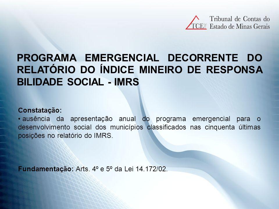 PROGRAMA EMERGENCIAL DECORRENTE DO RELATÓRIO DO ÍNDICE MINEIRO DE RESPONSA BILIDADE SOCIAL - IMRS Constatação: ausência da apresentação anual do progr