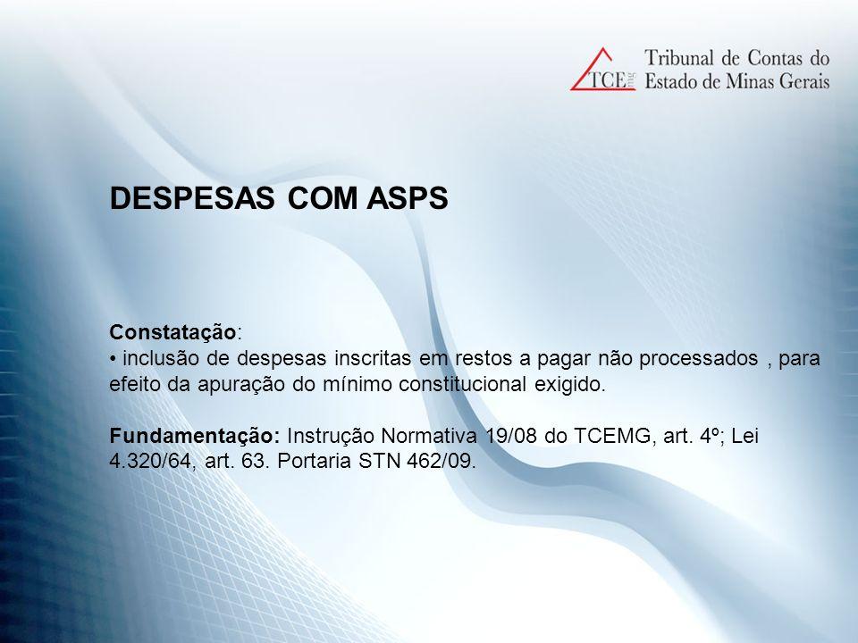DESPESAS COM ASPS Constatação: inclusão de despesas inscritas em restos a pagar não processados, para efeito da apuração do mínimo constitucional exig