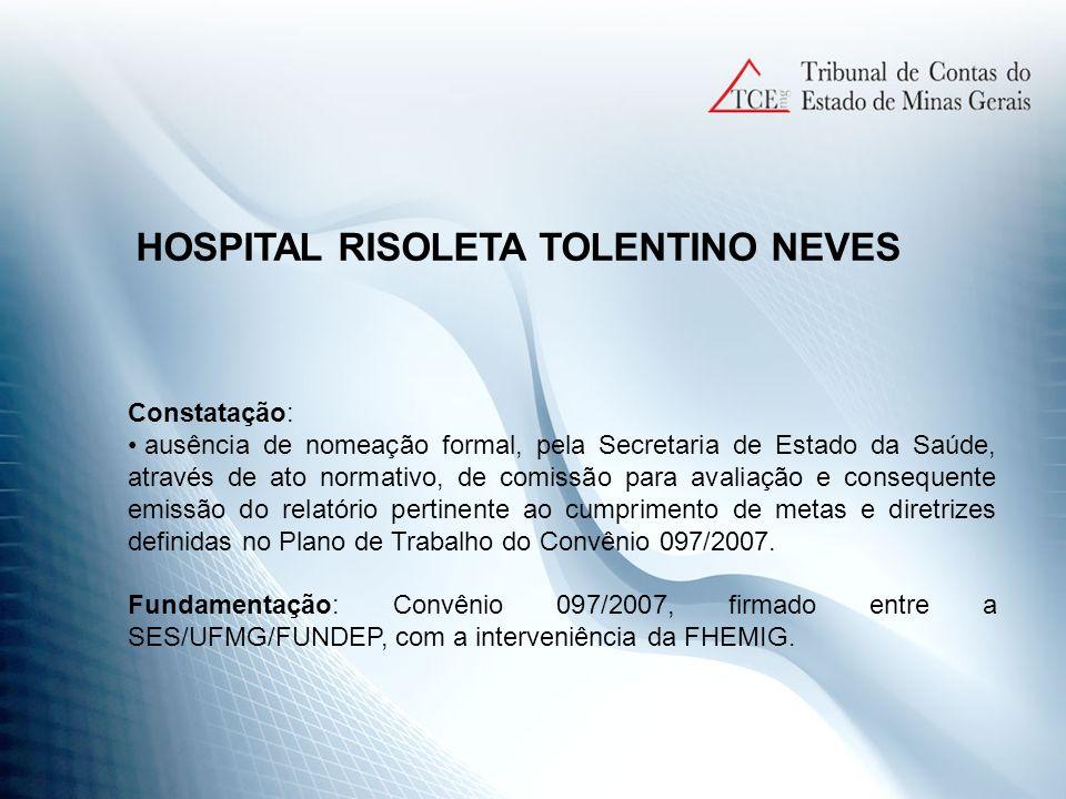 HOSPITAL RISOLETA TOLENTINO NEVES Constatação: ausência de nomeação formal, pela Secretaria de Estado da Saúde, através de ato normativo, de comissão