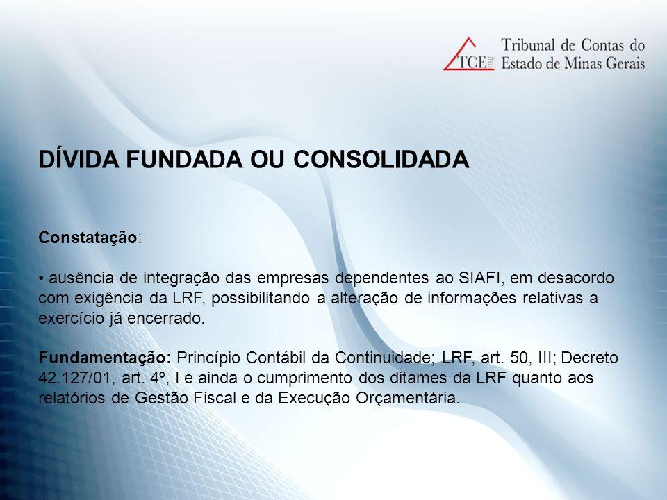 DÍVIDA FUNDADA OU CONSOLIDADA Constatação: ausência de integração das empresas dependentes ao SIAFI, em desacordo com exigência da LRF, possibilitando