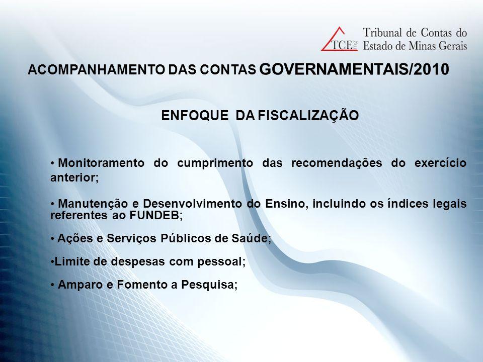 ACOMPANHAMENTO DAS CONTAS GOVERNAMENTAIS/2010 ENFOQUE DA FISCALIZAÇÃO Monitoramento do cumprimento das recomendações do exercício anterior; Manutenção
