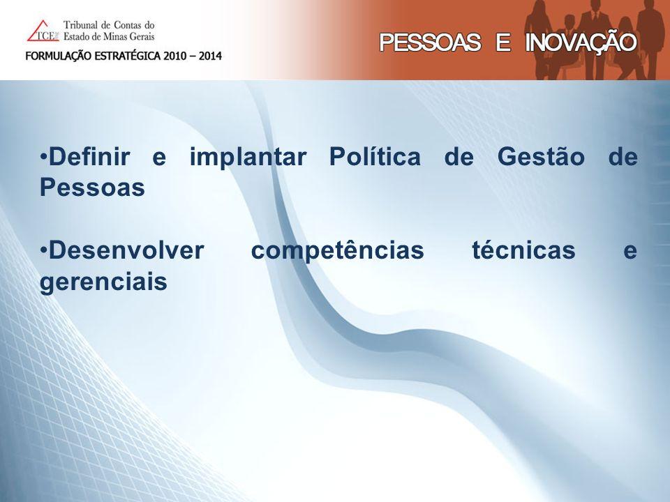 Definir e implantar Política de Gestão de Pessoas Desenvolver competências técnicas e gerenciais