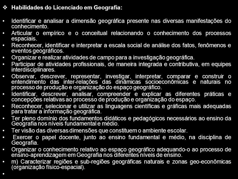 Habilidades do Licenciado em Geografia: Identificar e analisar a dimensão geográfica presente nas diversas manifestações do conhecimento. Articular o