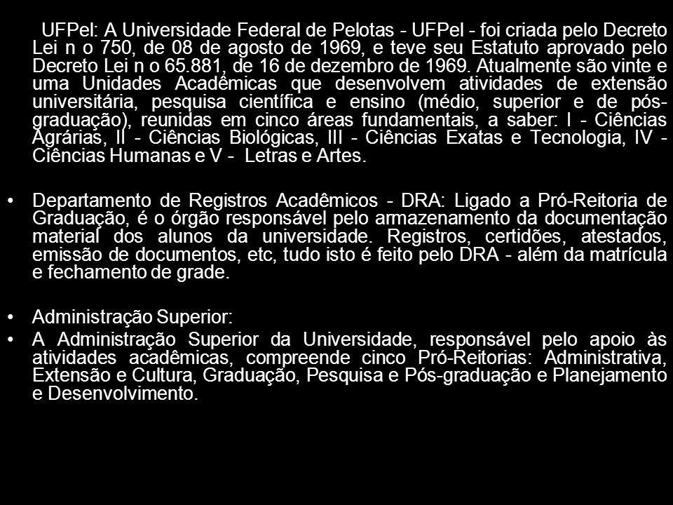 A UFPel: A Universidade Federal de Pelotas - UFPel - foi criada pelo Decreto Lei n o 750, de 08 de agosto de 1969, e teve seu Estatuto aprovado pelo D