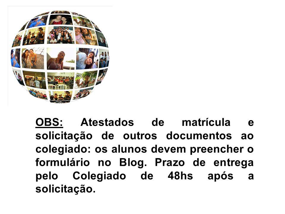 OBS: Atestados de matrícula e solicitação de outros documentos ao colegiado: os alunos devem preencher o formulário no Blog. Prazo de entrega pelo Col