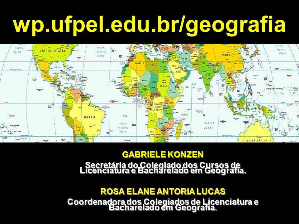 GABRIELE KONZEN Secretária do Colegiado dos Cursos de Licenciatura e Bacharelado em Geografia. ROSA ELANE ANTORIA LUCAS Coordenadora dos Colegiados de