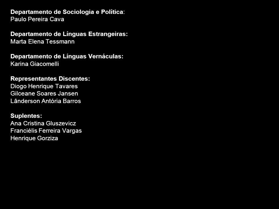 Departamento de Sociologia e Política: Paulo Pereira Cava Departamento de Línguas Estrangeiras: Marta Elena Tessmann Departamento de Línguas Vernácula