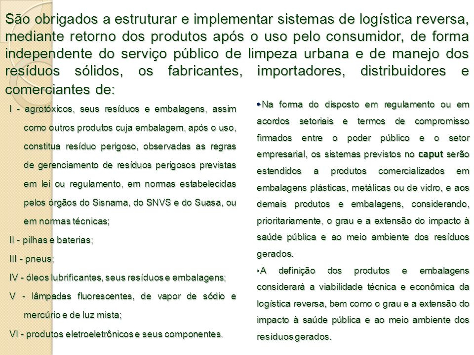 São obrigados a estruturar e implementar sistemas de logística reversa, mediante retorno dos produtos após o uso pelo consumidor, de forma independent