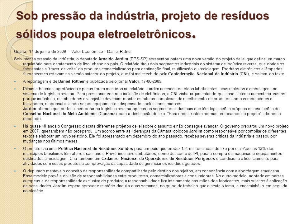 Sob pressão da indústria, projeto de resíduos sólidos poupa eletroeletrônicos. Quarta, 17 de junho de 2009 - Valor Econômico – Daniel Rittner Sob inte