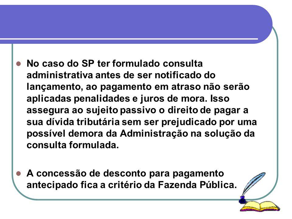 No caso do SP ter formulado consulta administrativa antes de ser notificado do lançamento, ao pagamento em atraso não serão aplicadas penalidades e ju