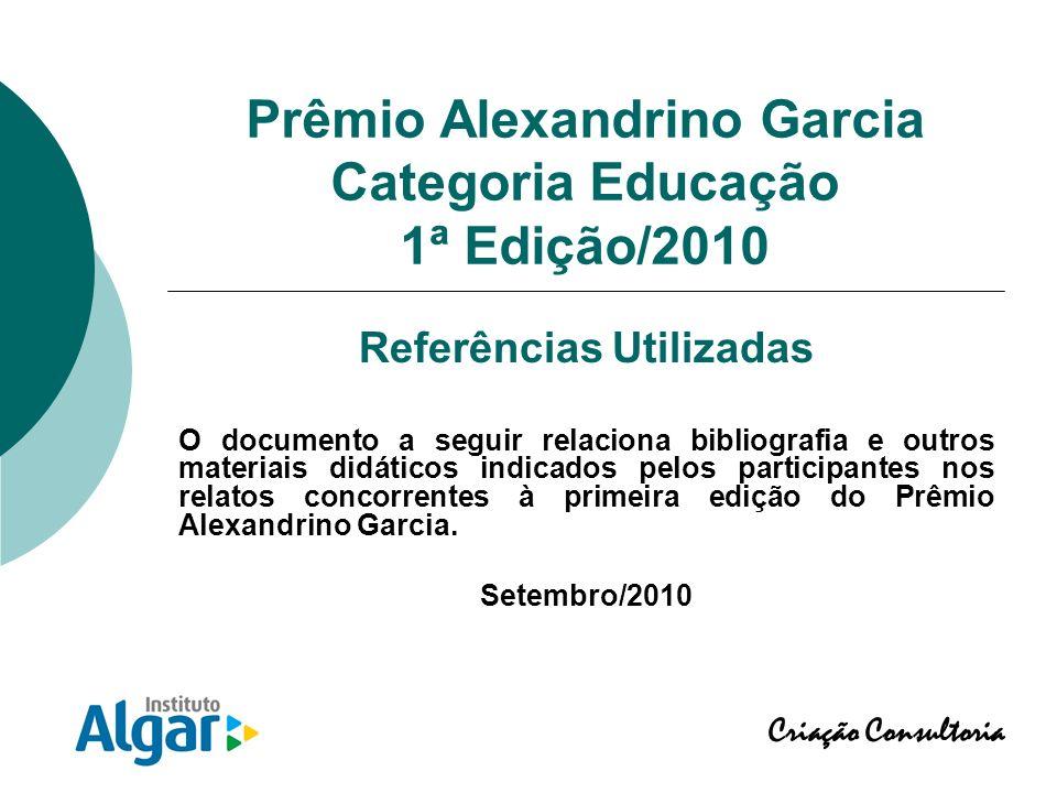 Prêmio Alexandrino Garcia Categoria Educação 1ª Edição/2010 Referências Utilizadas O documento a seguir relaciona bibliografia e outros materiais didá