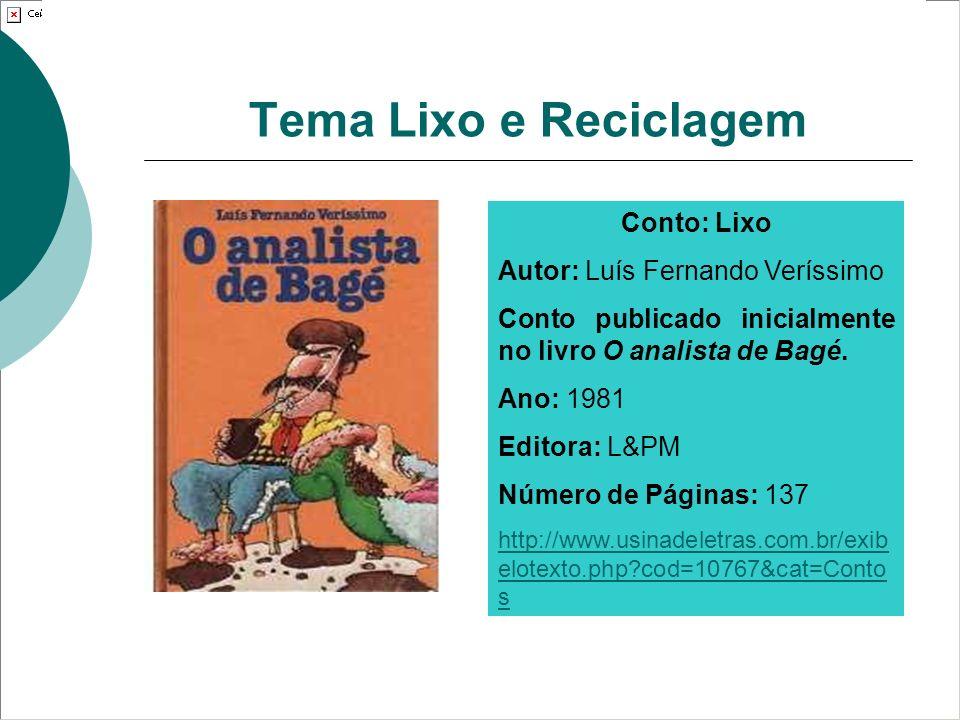 Tema Lixo e Reciclagem Conto: Lixo Autor: Luís Fernando Veríssimo Conto publicado inicialmente no livro O analista de Bagé. Ano: 1981 Editora: L&PM Nú
