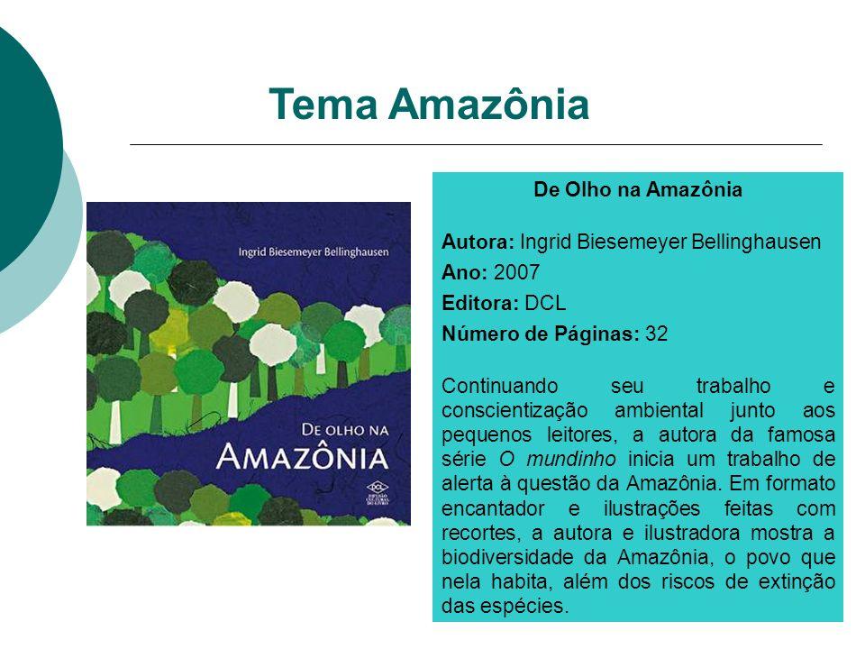 De Olho na Amazônia Autora: Ingrid Biesemeyer Bellinghausen Ano: 2007 Editora: DCL Número de Páginas: 32 Continuando seu trabalho e conscientização am