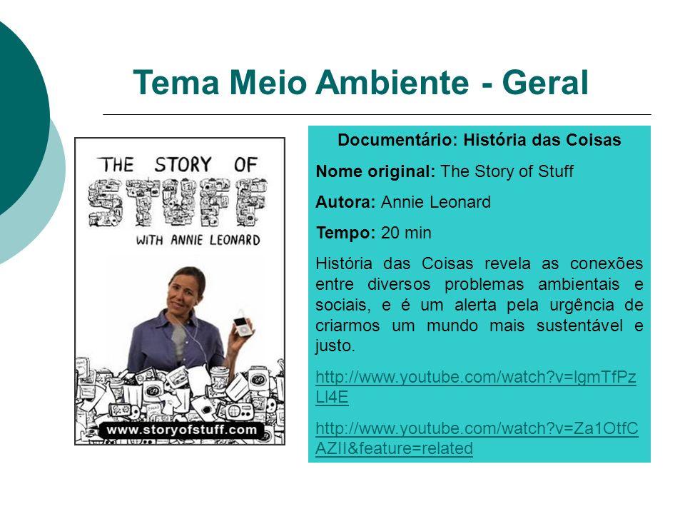 Documentário: História das Coisas Nome original: The Story of Stuff Autora: Annie Leonard Tempo: 20 min História das Coisas revela as conexões entre d