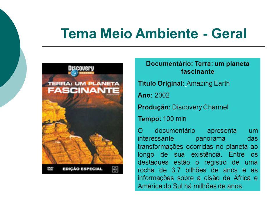 Documentário: Terra: um planeta fascinante Título Original: Amazing Earth Ano: 2002 Produção: Discovery Channel Tempo: 100 min O documentário apresent