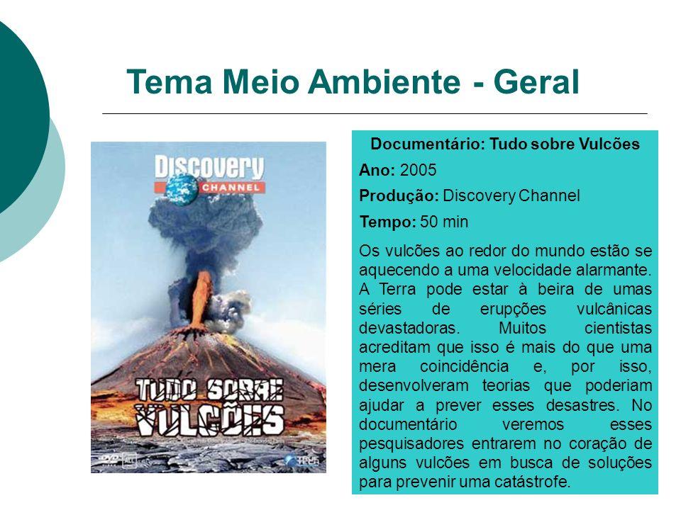 Documentário: Tudo sobre Vulcões Ano: 2005 Produção: Discovery Channel Tempo: 50 min Os vulcões ao redor do mundo estão se aquecendo a uma velocidade