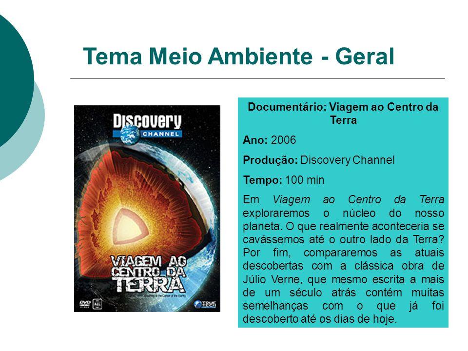 Tema Meio Ambiente - Geral Documentário: Viagem ao Centro da Terra Ano: 2006 Produção: Discovery Channel Tempo: 100 min Em Viagem ao Centro da Terra e