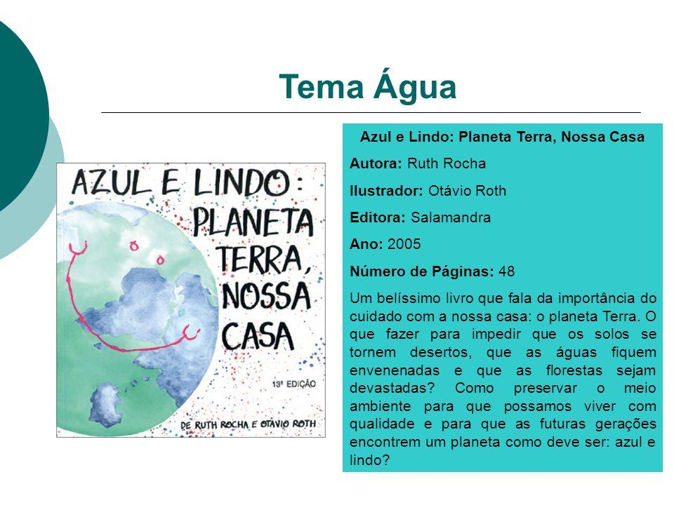 Azul e Lindo: Planeta Terra, Nossa Casa Autora: Ruth Rocha Ilustrador: Otávio Roth Editora: Salamandra Ano: 2005 Número de Páginas: 48 Um belíssimo li