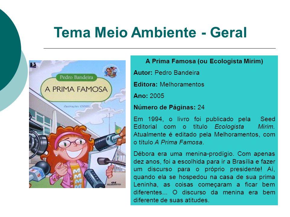 A Prima Famosa (ou Ecologista Mirim) Autor: Pedro Bandeira Editora: Melhoramentos Ano: 2005 Número de Páginas: 24 Em 1994, o livro foi publicado pela