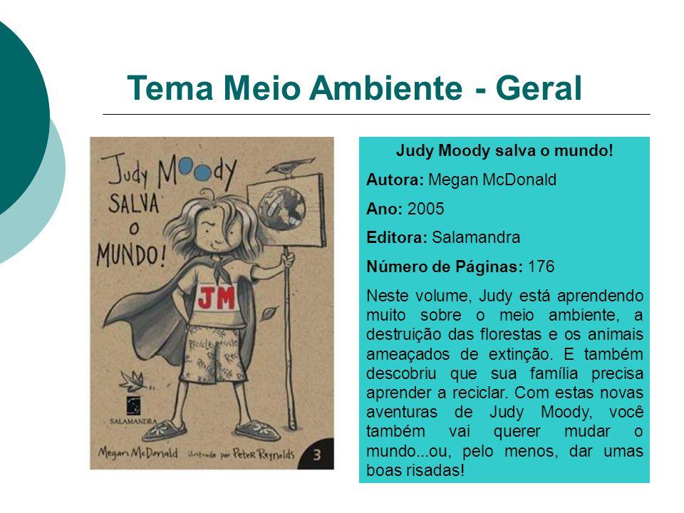 Judy Moody salva o mundo! Autora: Megan McDonald Ano: 2005 Editora: Salamandra Número de Páginas: 176 Neste volume, Judy está aprendendo muito sobre o
