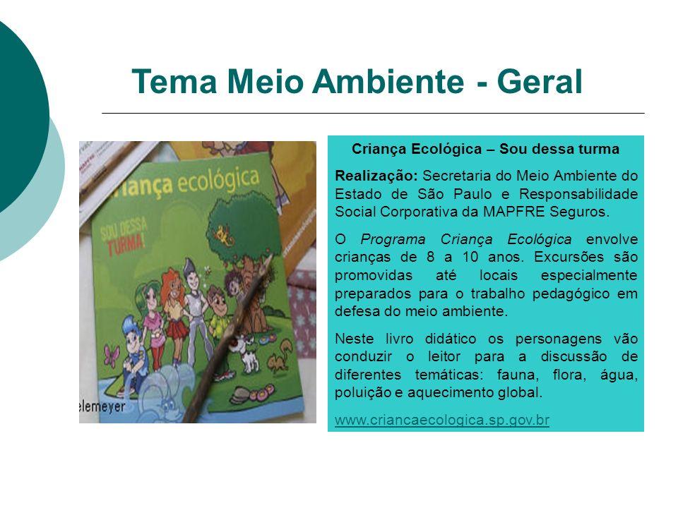 Criança Ecológica – Sou dessa turma Realização: Secretaria do Meio Ambiente do Estado de São Paulo e Responsabilidade Social Corporativa da MAPFRE Seg
