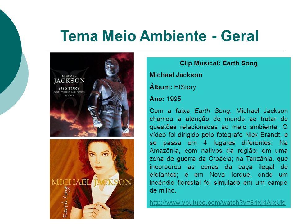 Clip Musical: Earth Song Michael Jackson Álbum: HIStory Ano: 1995 Com a faixa Earth Song, Michael Jackson chamou a atenção do mundo ao tratar de quest