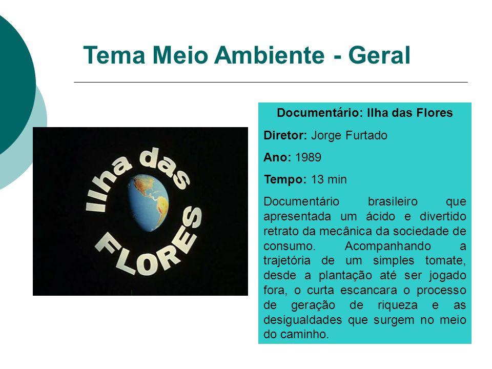 Documentário: Ilha das Flores Diretor: Jorge Furtado Ano: 1989 Tempo: 13 min Documentário brasileiro que apresentada um ácido e divertido retrato da m