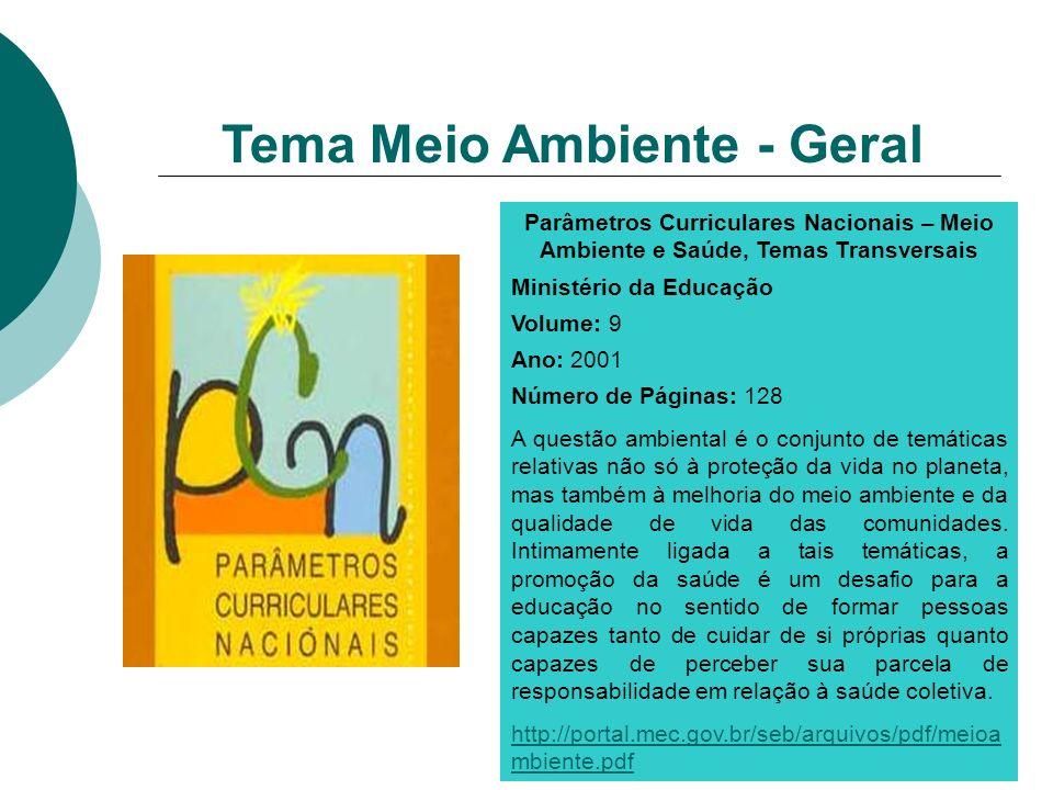 Parâmetros Curriculares Nacionais – Meio Ambiente e Saúde, Temas Transversais Ministério da Educação Volume: 9 Ano: 2001 Número de Páginas: 128 A ques