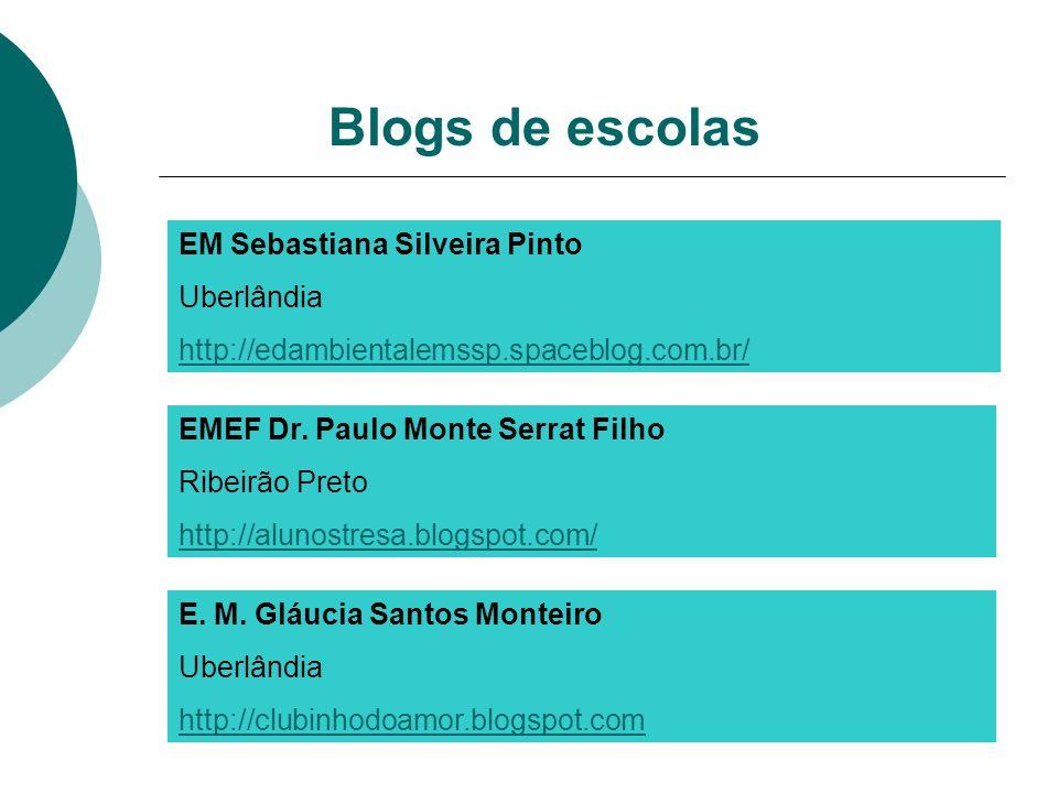 EM Sebastiana Silveira Pinto Uberlândia http://edambientalemssp.spaceblog.com.br/ Blogs de escolas EMEF Dr. Paulo Monte Serrat Filho Ribeirão Preto ht