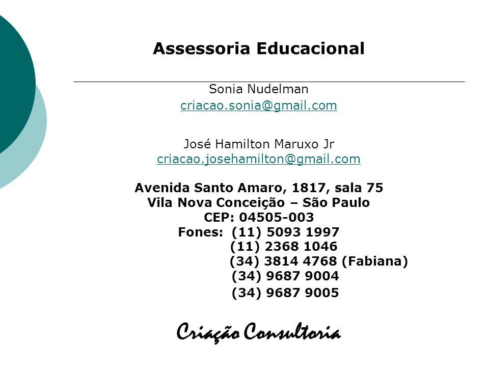 Assessoria Educacional Sonia Nudelman criacao.sonia@gmail.com José Hamilton Maruxo Jr criacao.josehamilton@gmail.com Avenida Santo Amaro, 1817, sala 7