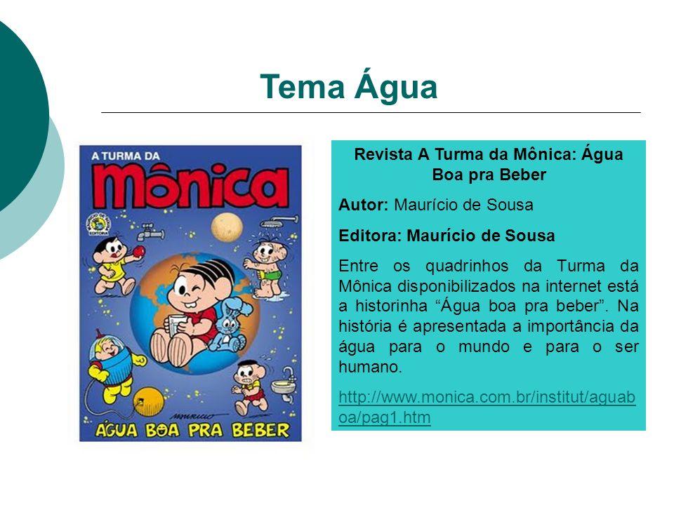 Revista A Turma da Mônica: Água Boa pra Beber Autor: Maurício de Sousa Editora: Maurício de Sousa Entre os quadrinhos da Turma da Mônica disponibiliza
