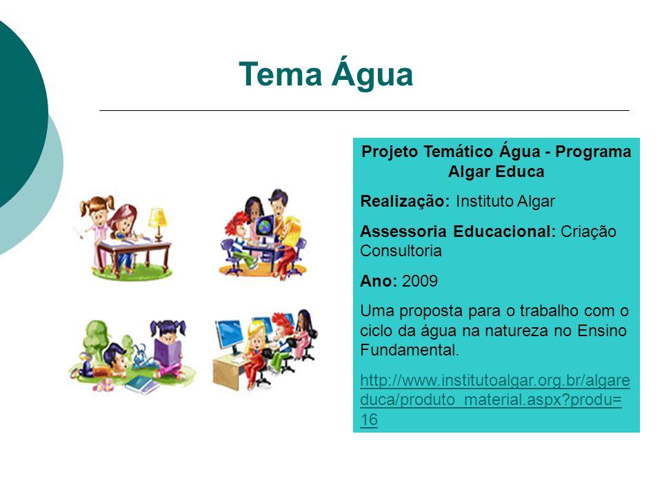 Tema Água Projeto Temático Água - Programa Algar Educa Realização: Instituto Algar Assessoria Educacional: Criação Consultoria Ano: 2009 Uma proposta