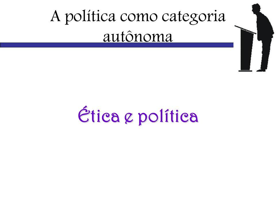 A política como categoria autônoma Ética e política