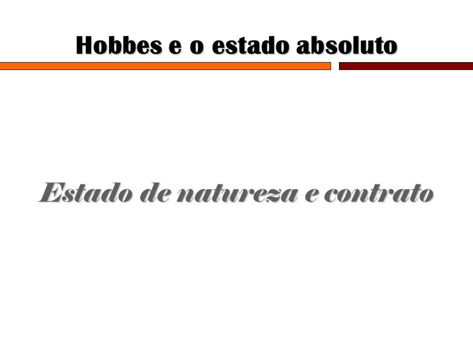 Hobbes e o estado absoluto Estado de natureza e contrato