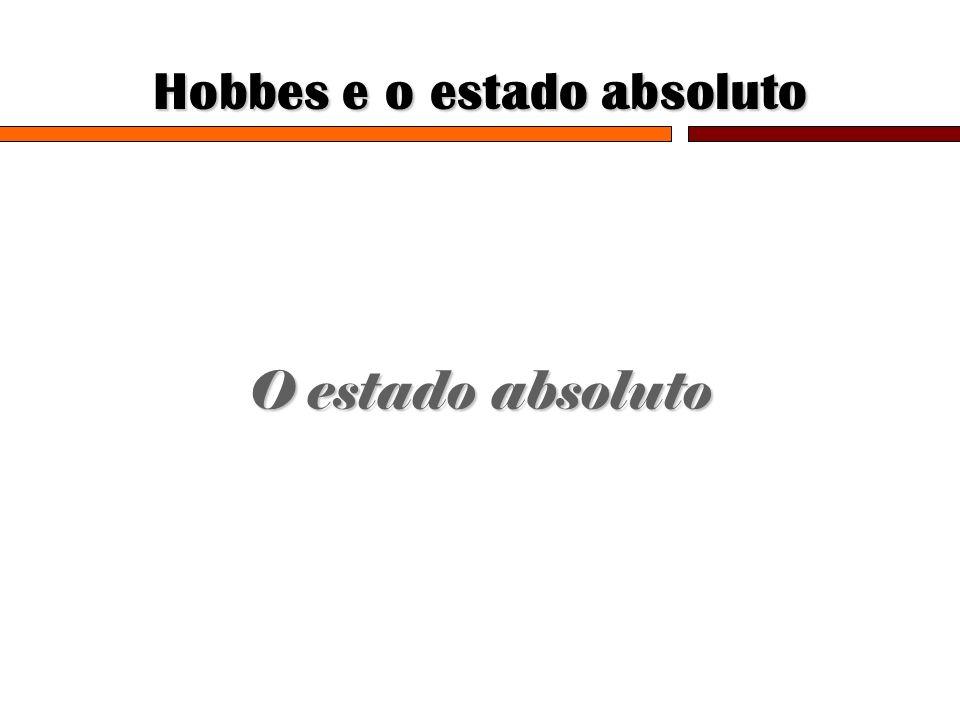 Hobbes e o estado absoluto O estado absoluto