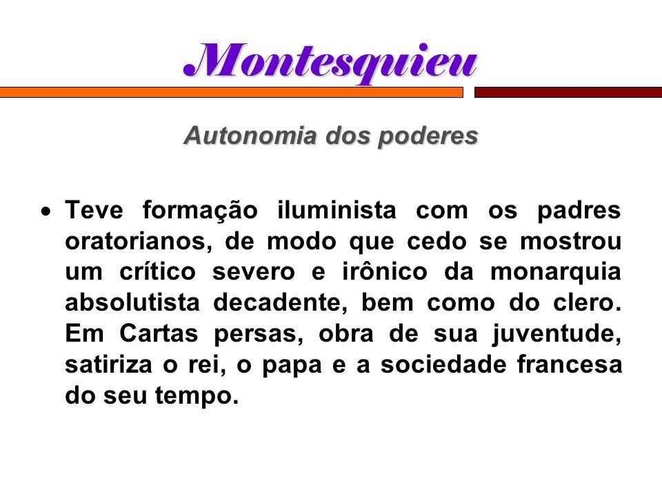 Montesquieu Teve formação iluminista com os padres oratorianos, de modo que cedo se mostrou um crítico severo e irônico da monarquia absolutista decad