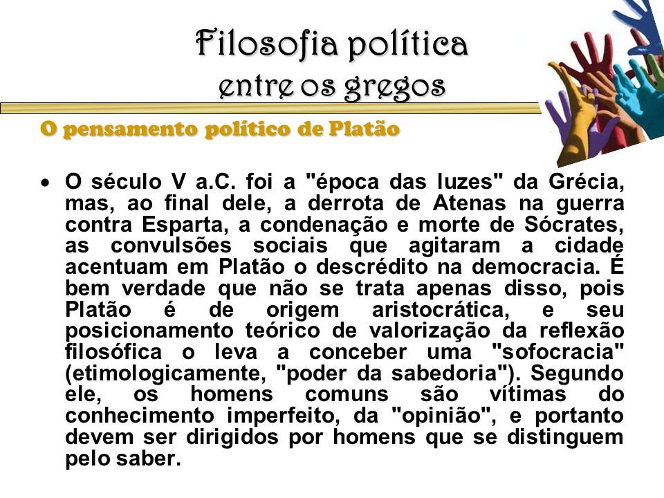 Filosofia política entre os gregos O pensamento político de Platão O século V a.C. foi a