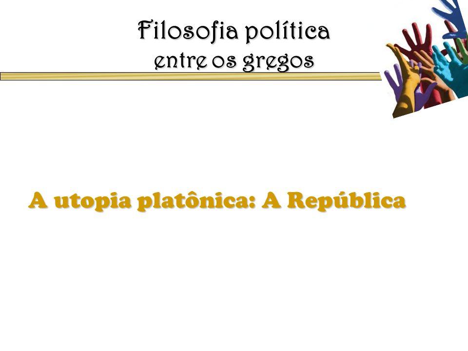 Filosofia política entre os gregos A utopia platônica: A República