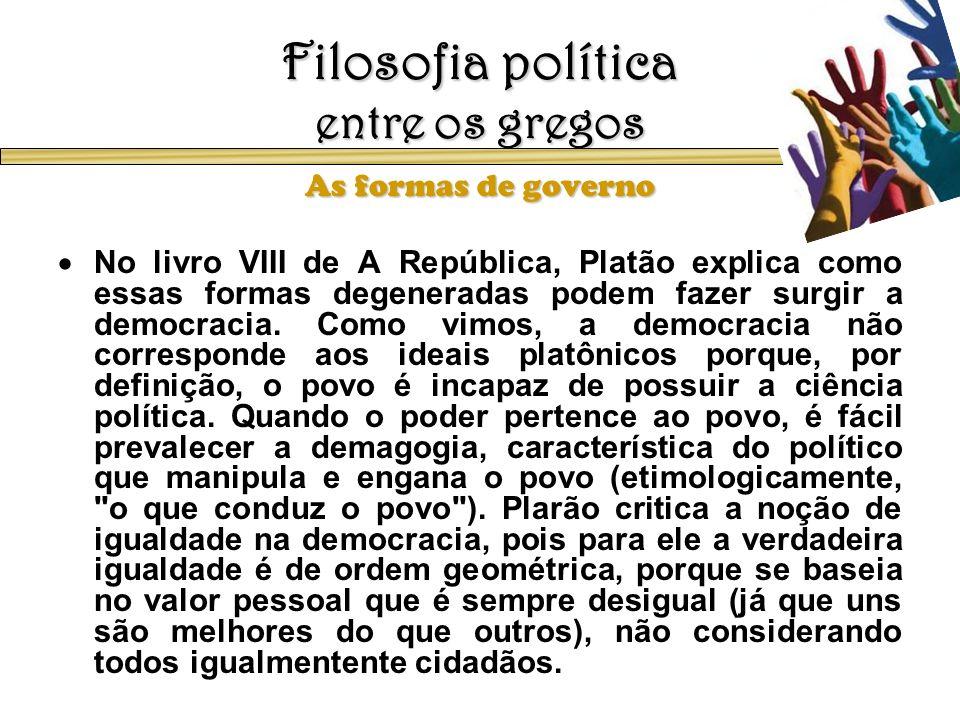 Filosofia política entre os gregos As formas de governo No livro VIII de A República, Platão explica como essas formas degeneradas podem fazer surgir