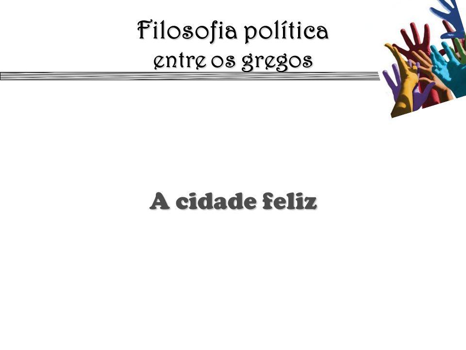 Filosofia política entre os gregos A cidade feliz