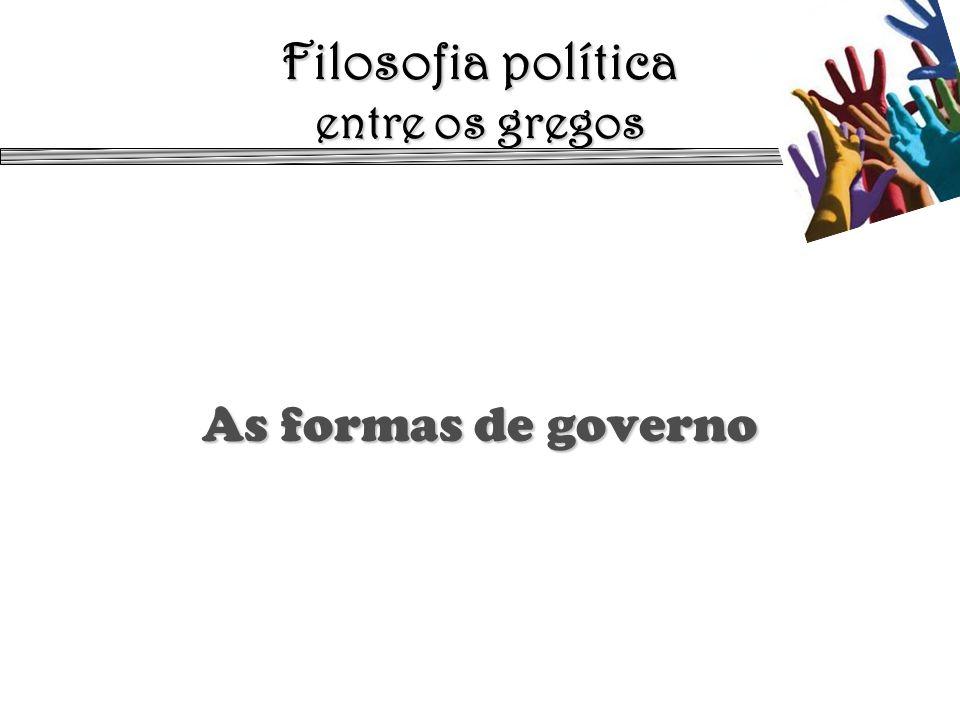 Filosofia política entre os gregos As formas de governo