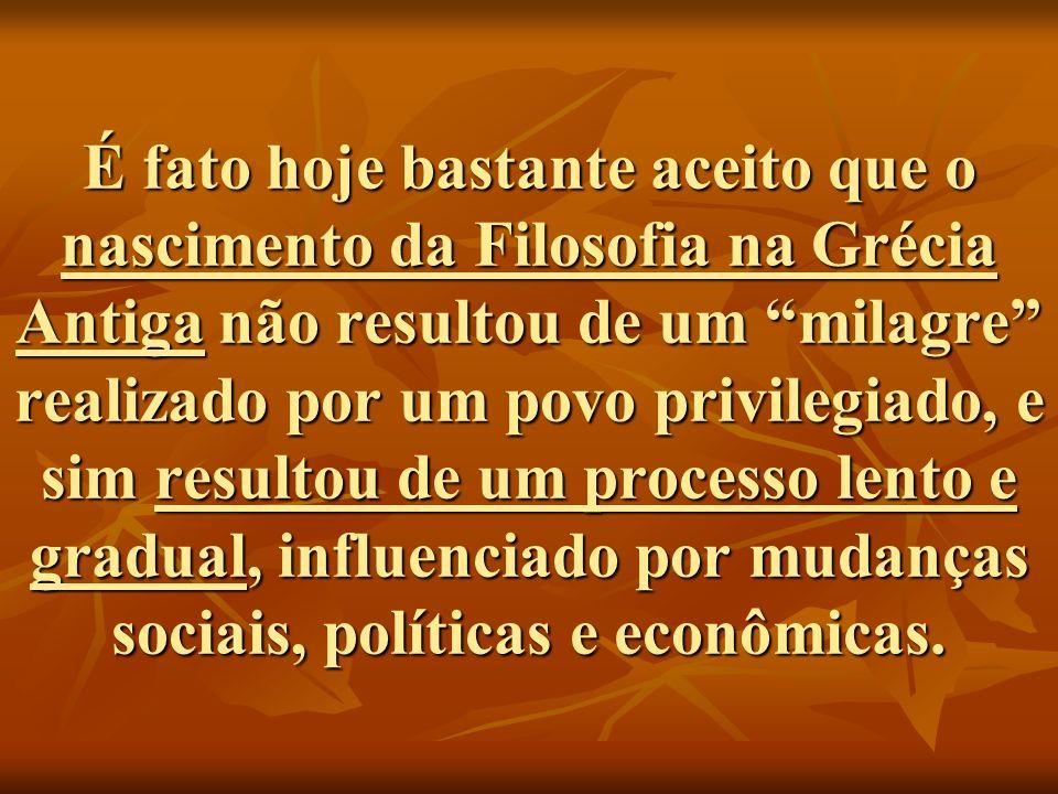 É fato hoje bastante aceito que o nascimento da Filosofia na Grécia Antiga não resultou de um milagre realizado por um povo privilegiado, e sim result
