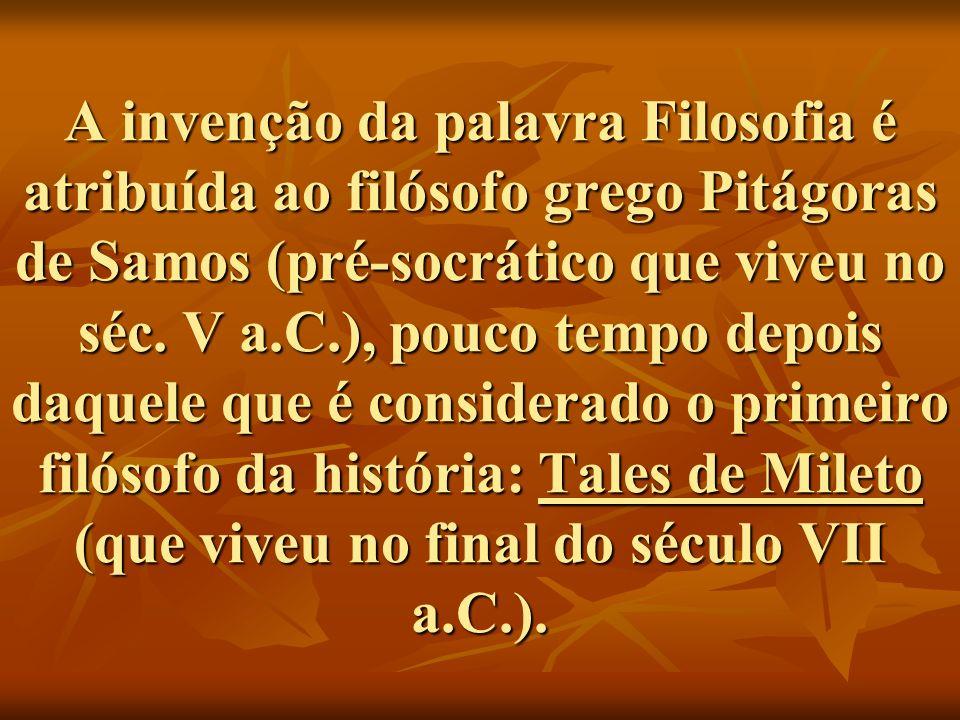 A invenção da palavra Filosofia é atribuída ao filósofo grego Pitágoras de Samos (pré-socrático que viveu no séc. V a.C.), pouco tempo depois daquele