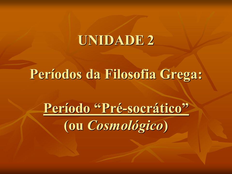 UNIDADE 2 Períodos da Filosofia Grega: Período Pré-socrático (ou Cosmológico)