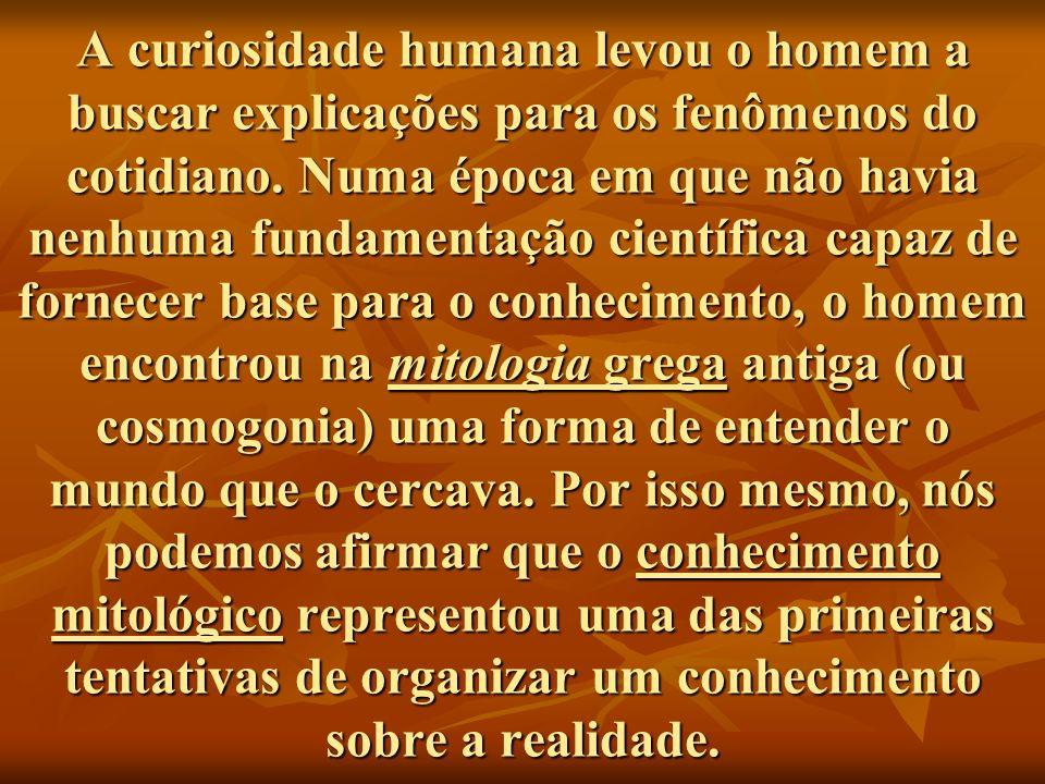 A curiosidade humana levou o homem a buscar explicações para os fenômenos do cotidiano. Numa época em que não havia nenhuma fundamentação científica c