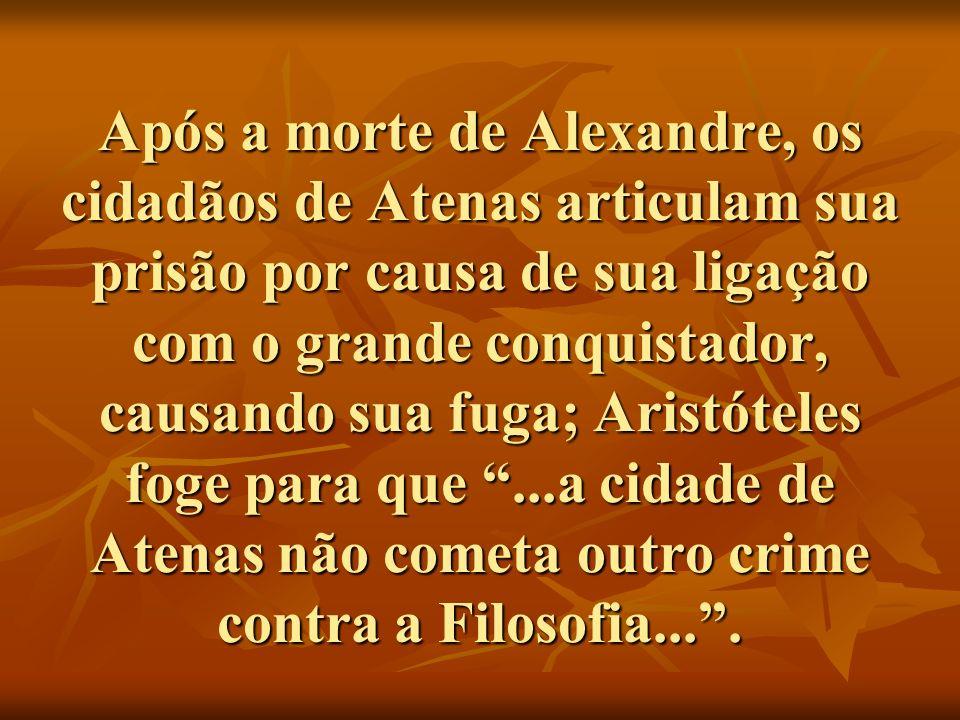 Após a morte de Alexandre, os cidadãos de Atenas articulam sua prisão por causa de sua ligação com o grande conquistador, causando sua fuga; Aristótel